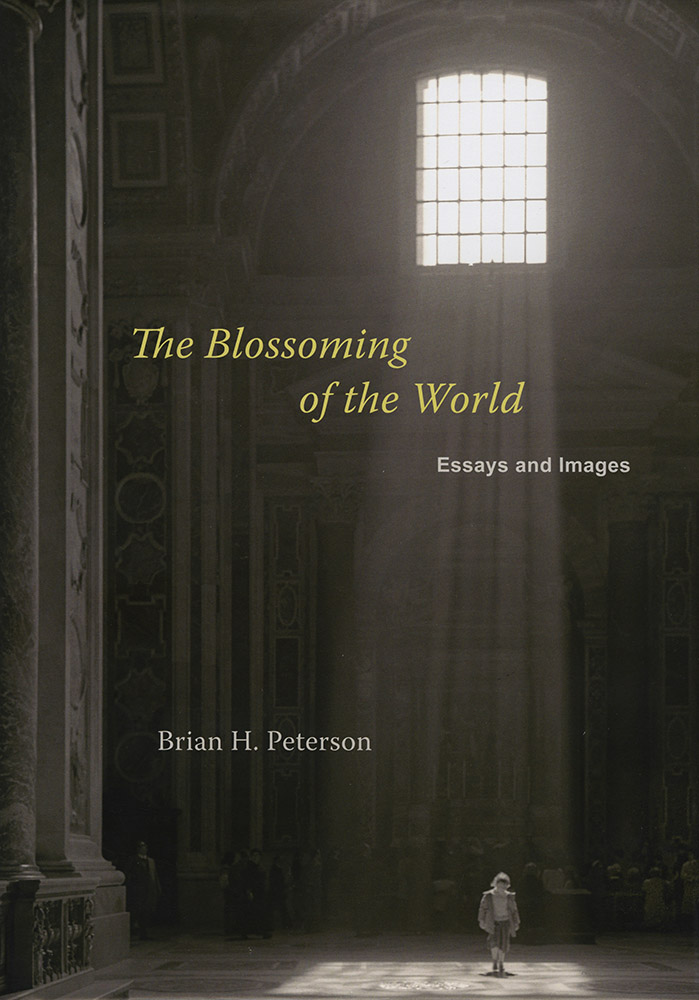 Brian H. Peterson - The Blossoming of the World, Essays and Images